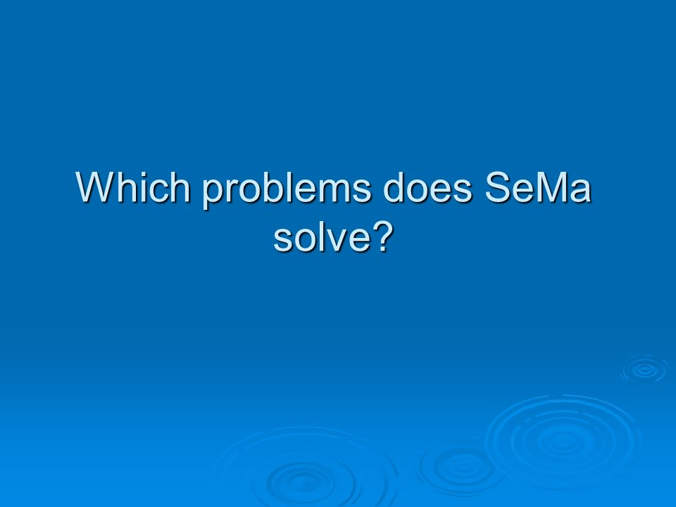 Which problems does SeMa solve