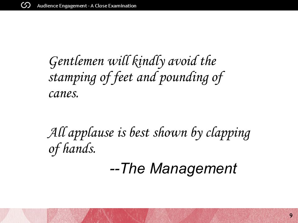 9 Gentlemen will kindly avoid the stamping of feet and pounding of canes.