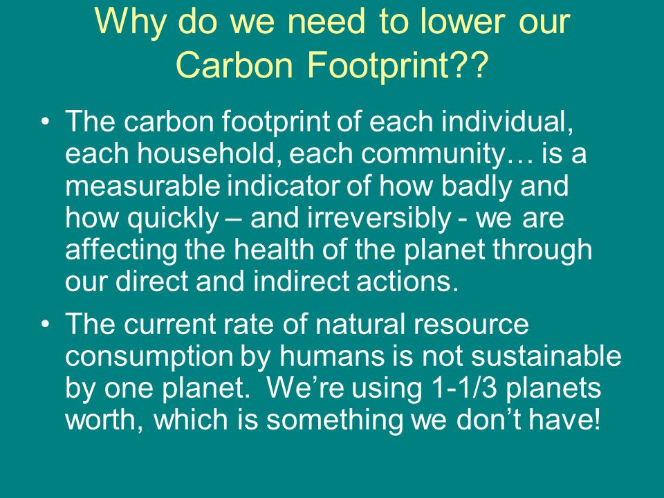 Why do we need to lower our Carbon Footprint .