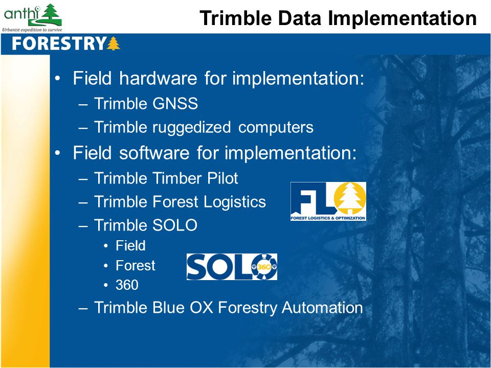 Trimble Data Implementation Field hardware for implementation: –Trimble GNSS –Trimble ruggedized computers Field software for implementation: –Trimble
