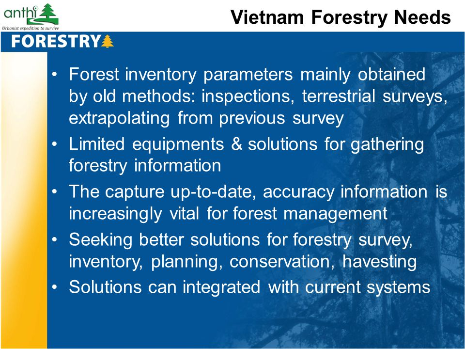 Vietnam Forestry Needs Forest inventory parameters mainly obtained by old methods: inspections, terrestrial surveys, extrapolating from previous surve