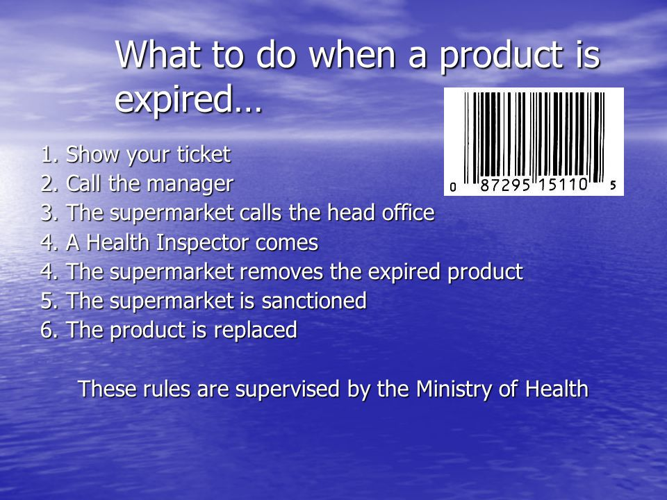 What to do when a product is expired… 1. Show your ticket 2.