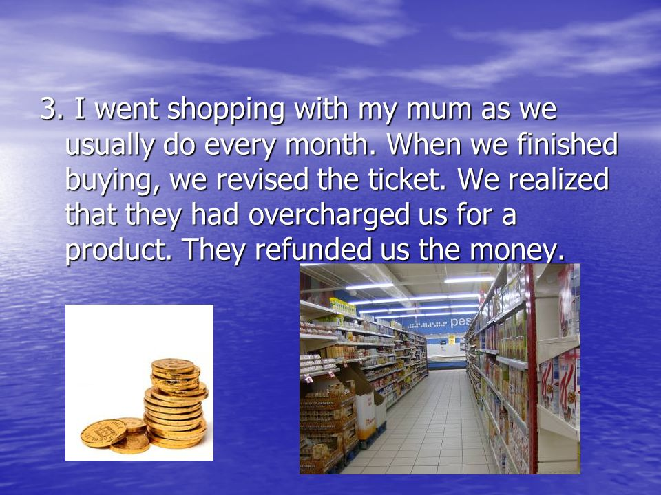 3. I went shopping with my mum as we usually do every month.