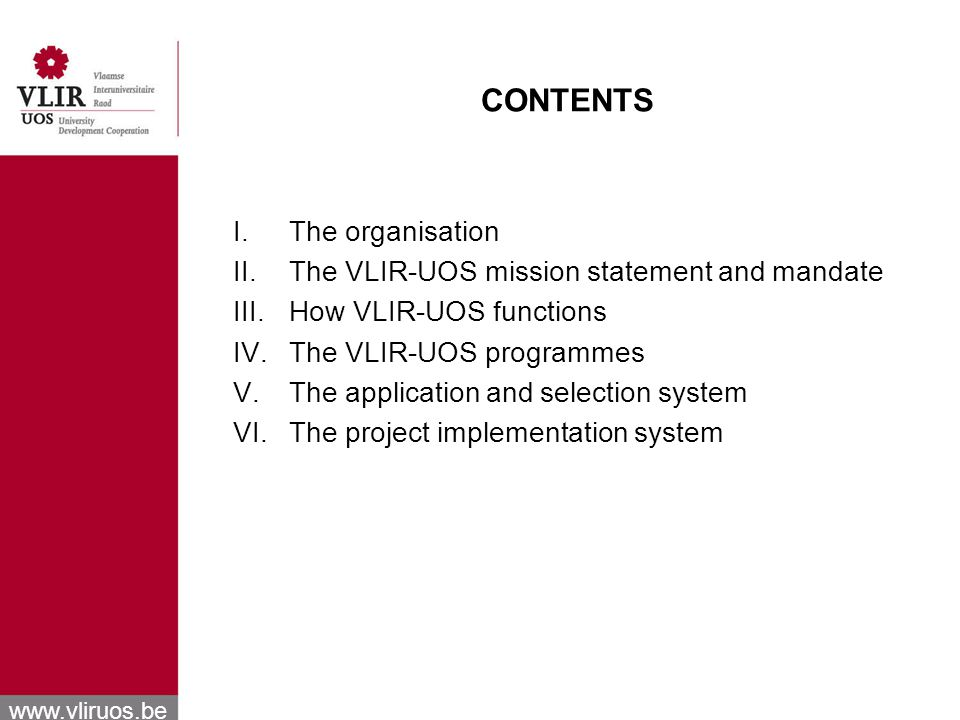 www.vliruos.be VLIR-UOS basic principles Solidarity and quality Attention for sustainability Interuniversity approach Multidisciplinary approach Shared interest Participation and ownership