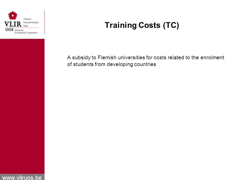 www.vliruos.be Training Costs (TC) A subsidy to Flemish universities for costs related to the enrolment of students from developing countries