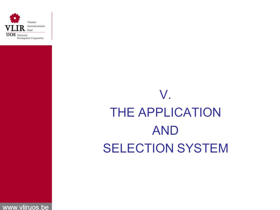 www.vliruos.be V. THE APPLICATION AND SELECTION SYSTEM