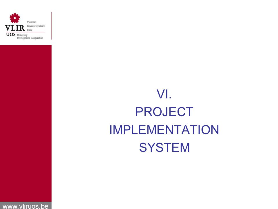 www.vliruos.be VI. PROJECT IMPLEMENTATION SYSTEM
