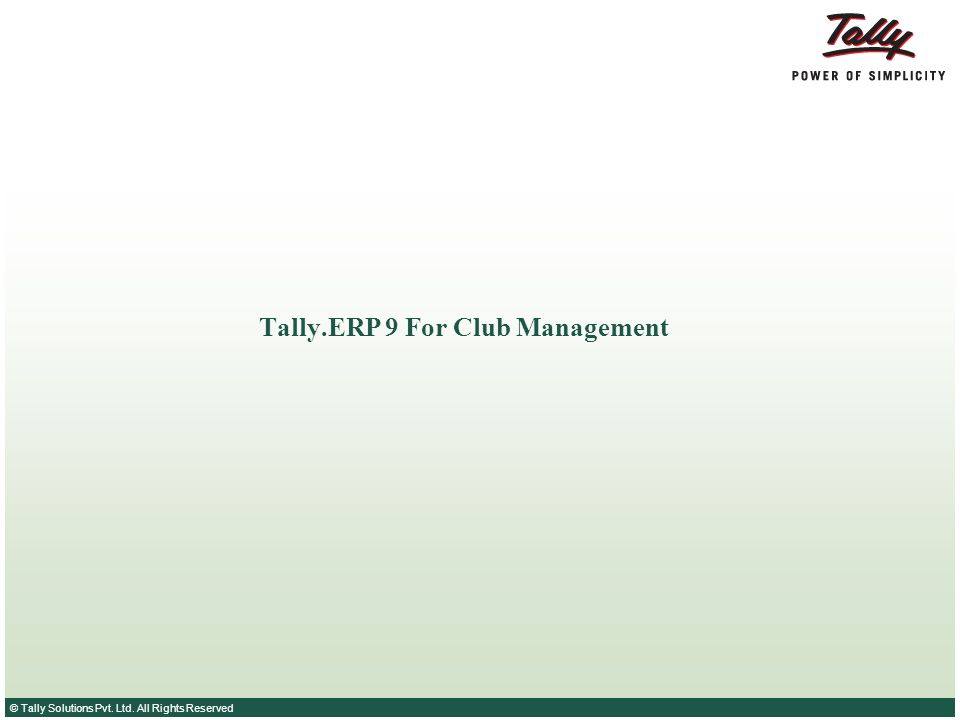 © Tally Solutions Pvt. Ltd. All Rights Reserved Tally.ERP 9 For Club Management