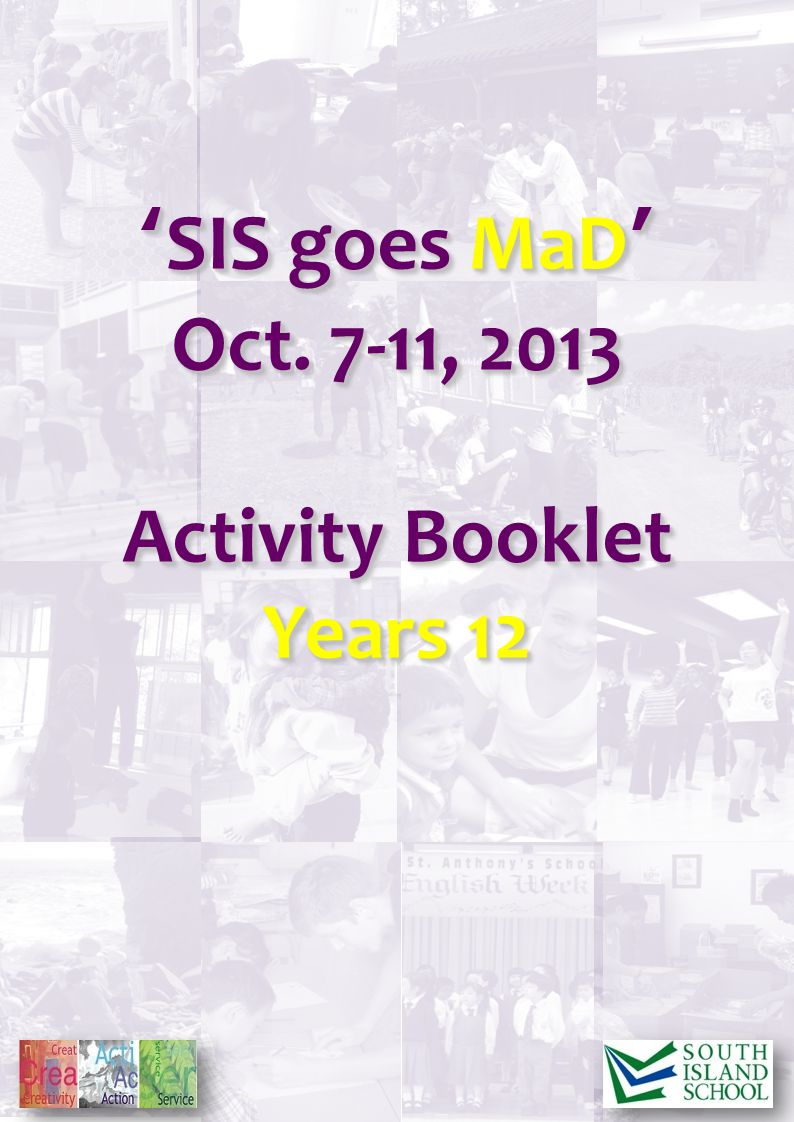SIS goes MaDSIS goes MaD Oct. 7-11, 2013 Activity Booklet Years 12 SIS goes MaDSIS goes MaD Oct.
