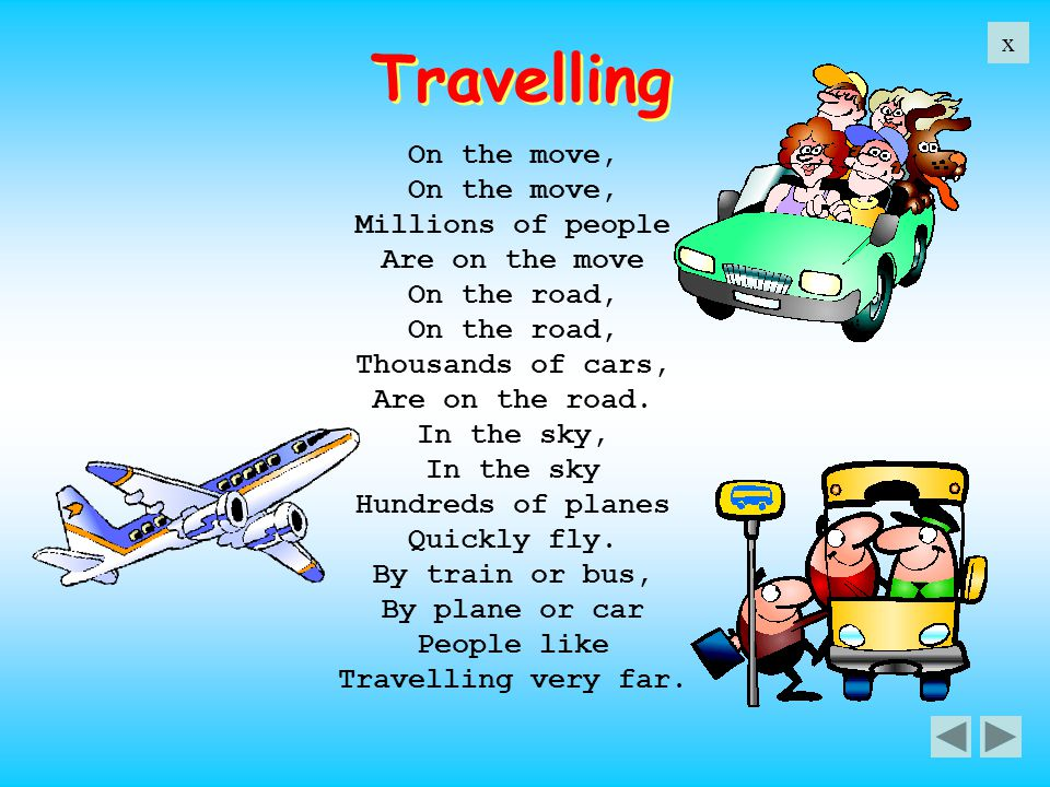 Travelling On the move, Millions of people Are on the move On the road, Thousands of cars, Are on the road. In the sky, In the sky Hundreds of planes