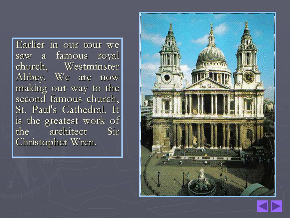 Earlier in our tour we saw a famous royal church, Westminster Abbey. We are now making our way to the second famous church, St. Paul's Cathedral. It i