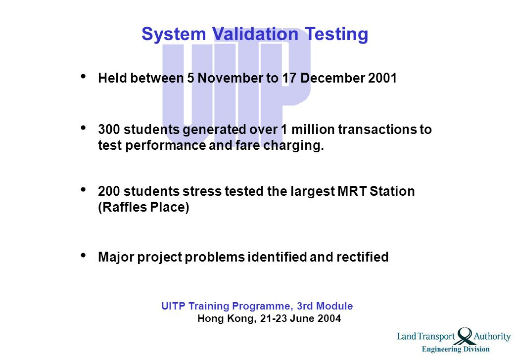 UITP Training Programme, 3rd Module Hong Kong, 21-23 June 2004 The Contactless Smart Card improves boarding time in buses by as much as 50% Card error rate improved significantly – Magnetic farecard : 1 in 6,000 – Contactless smart card (rail) : 1 in 170,000 – Contactless smart card (bus) : 1 in 370,000 Survey findings from Trial participants – 93.9% feel that using CSC is faster.