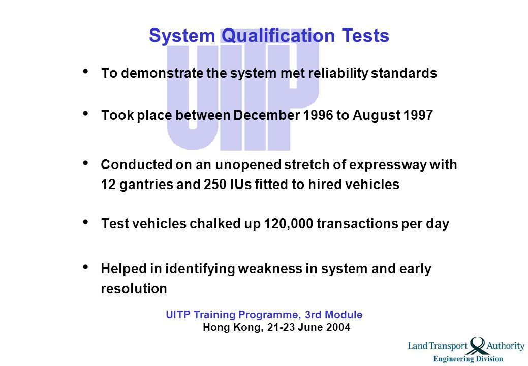 UITP Training Programme, 3rd Module Hong Kong, 21-23 June 2004 Tailor Made System $1.5 million offered to 5 tenderers to tailor make a mini system of one gantry and simulated system 3 tenderers accepted the offer and allotted test site Based on proposal and cost/reliability figures successful contractor chosen Two years to complete tender award but possible to gauge if system met specifications Also gave the contractor a chance to fine tune his system