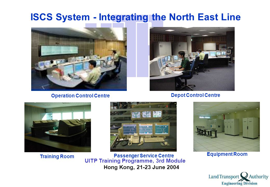 UITP Training Programme, 3rd Module Hong Kong, 21-23 June 2004 Technology Introduced on NEL Integrated Supervisory Control System (ISCS) Moving Block Signalling with Computer Based Interlocking (CBI) Train Integrated Management System (TIMS) Maintenance Management System Communication Devices for example, TETRA Digital Trunked Radio On Board CCTV transmission