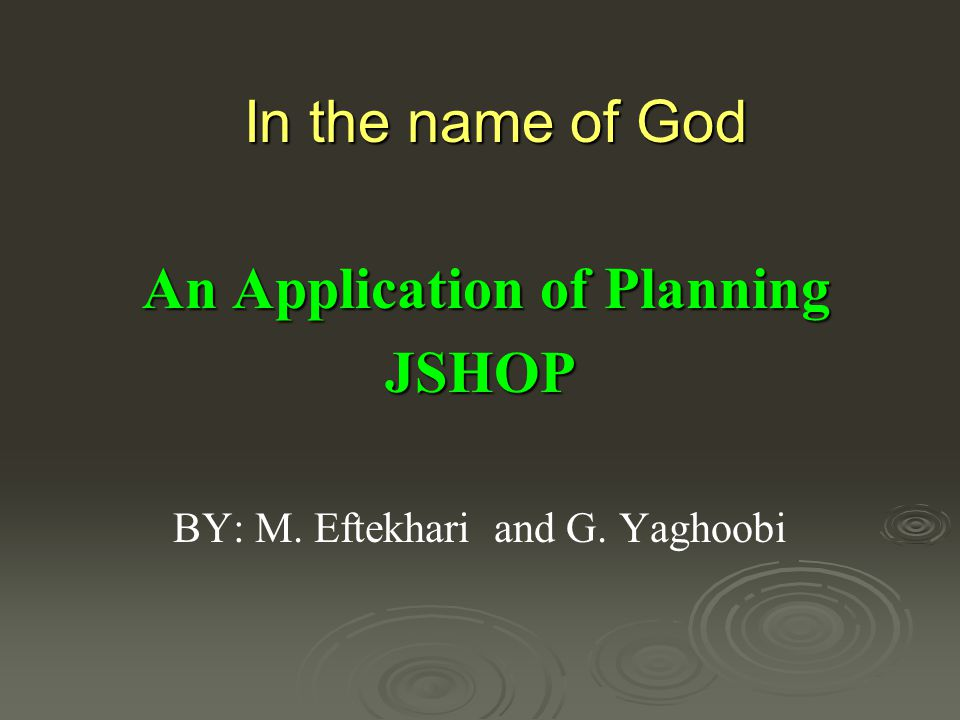 In the name of God An Application of Planning An Application of PlanningJSHOP BY: M.