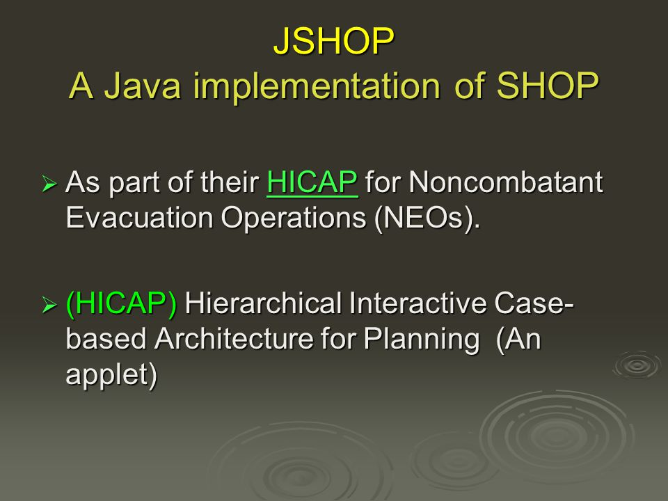 JSHOP A Java implementation of SHOP As part of their HICAP for Noncombatant Evacuation Operations (NEOs).