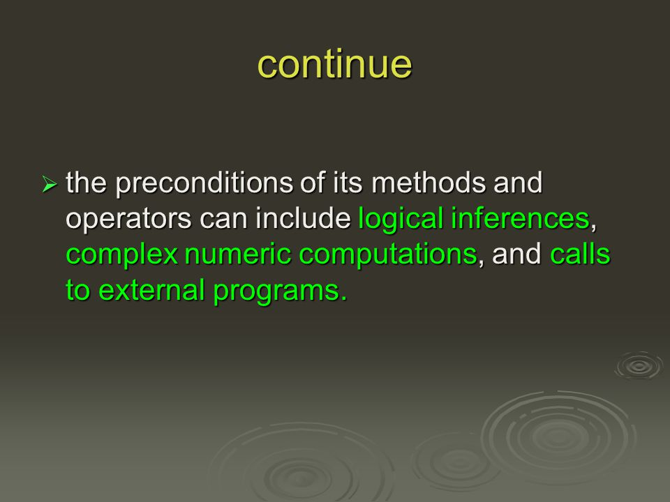 continue the preconditions of its methods and operators can include logical inferences, complex numeric computations, and calls to external programs.