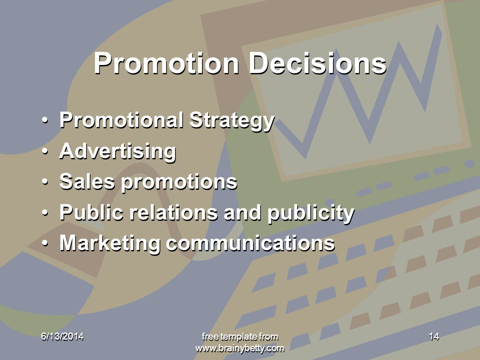 Promotion Decisions Promotional Strategy Advertising Sales promotions Public relations and publicity Marketing communications Promotional Strategy Advertising Sales promotions Public relations and publicity Marketing communications 6/13/2014free template from www.brainybetty.com 14