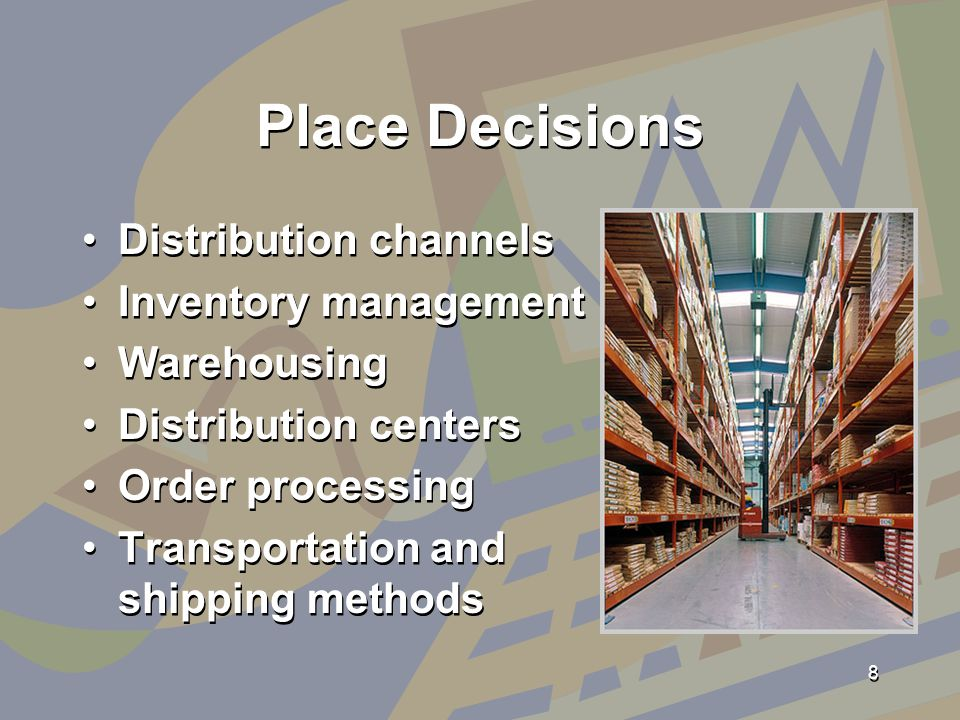 Place Decisions Distribution channels Inventory management Warehousing Distribution centers Order processing Transportation and shipping methods Distribution channels Inventory management Warehousing Distribution centers Order processing Transportation and shipping methods 8