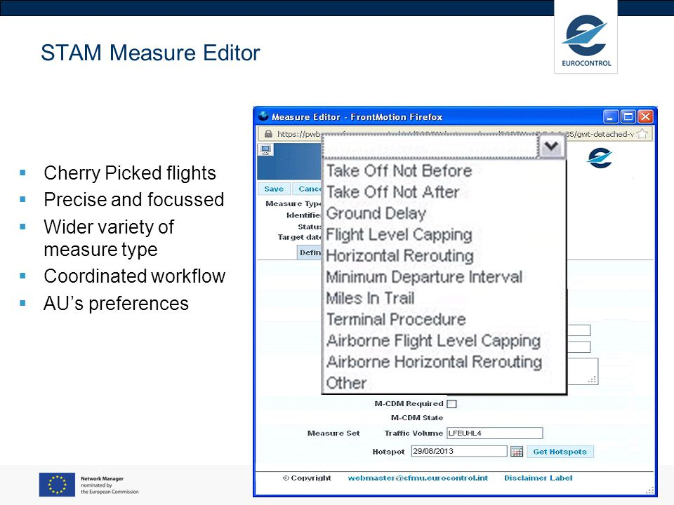 30 From CTOT to TT – Concept in a nutshell Now: Use (only) CTOT for time-based ATFCM Entry Time congestion CTOT dep Time-based ATFCM measure Assumed profile not always the actual profile Objective of CTOT not managed after take-off Actual trajectory and sector entry time can significantly deviate from intended ATFCM measure Issues: New: Target Time congestion CTOT dep Time-based ATFCM measure Use Target Time at congestion For trials: Target Time +/- 3 minutes Flight Crew aim to meet Target Times Arrival Regulations => input to sequencing Over-regulation or Over-delivery, unpredictability