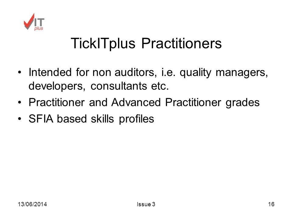 13/06/2014Issue 316 TickITplus Practitioners Intended for non auditors, i.e.