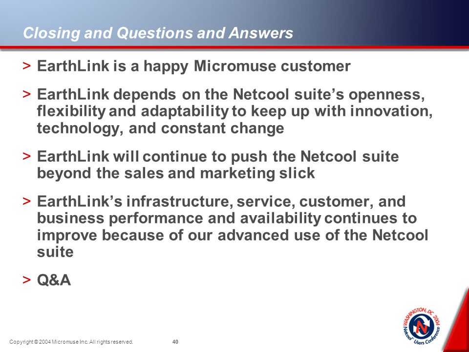 39 Copyright © 2004 Micromuse Inc. All rights reserved. Continuous Improvement Building better Network and Systems Management >Founded Atlanta Network