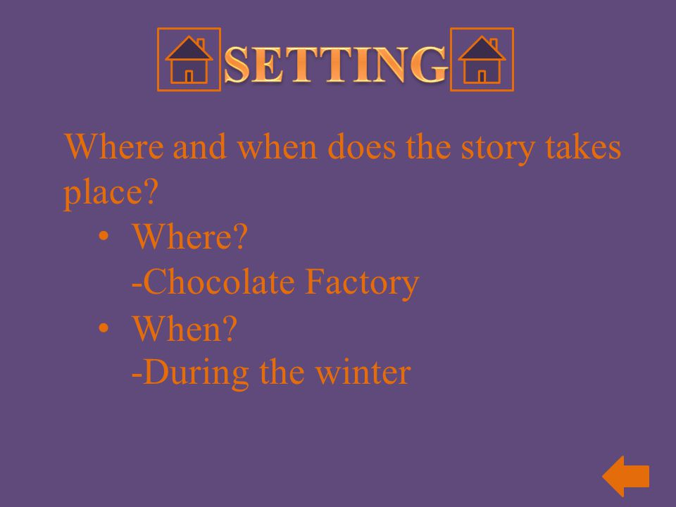 Where and when does the story takes place? Where? -Chocolate Factory -During the winter When?