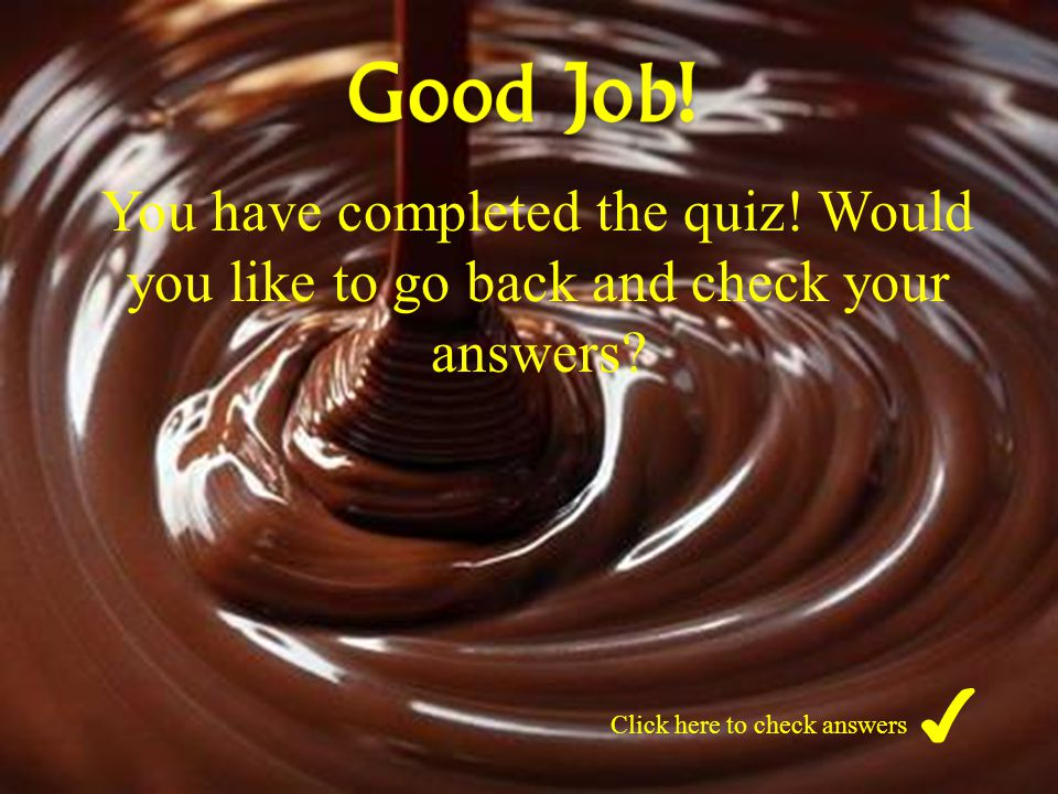 You have completed the quiz.Would you like to go back and check your answers.