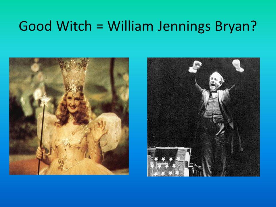 Good Witch = William Jennings Bryan?