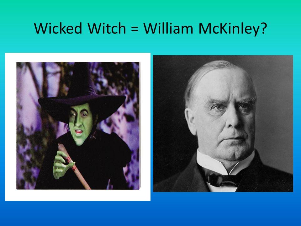 Wicked Witch = William McKinley?