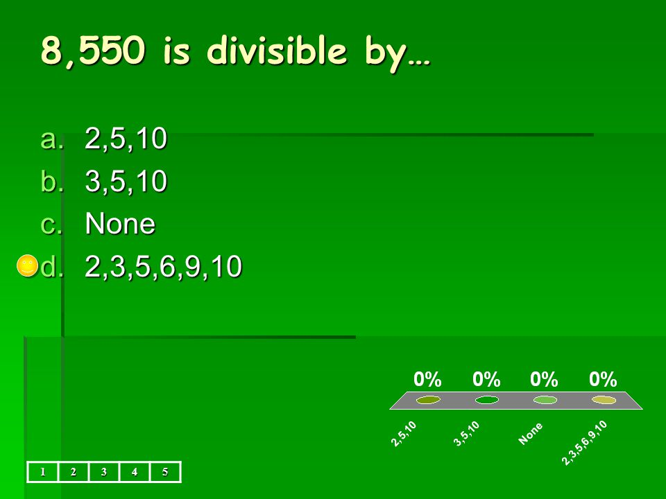 50,006 is divisible by… a.2 b.2,3,6 c.2,5,10 d.none 12345