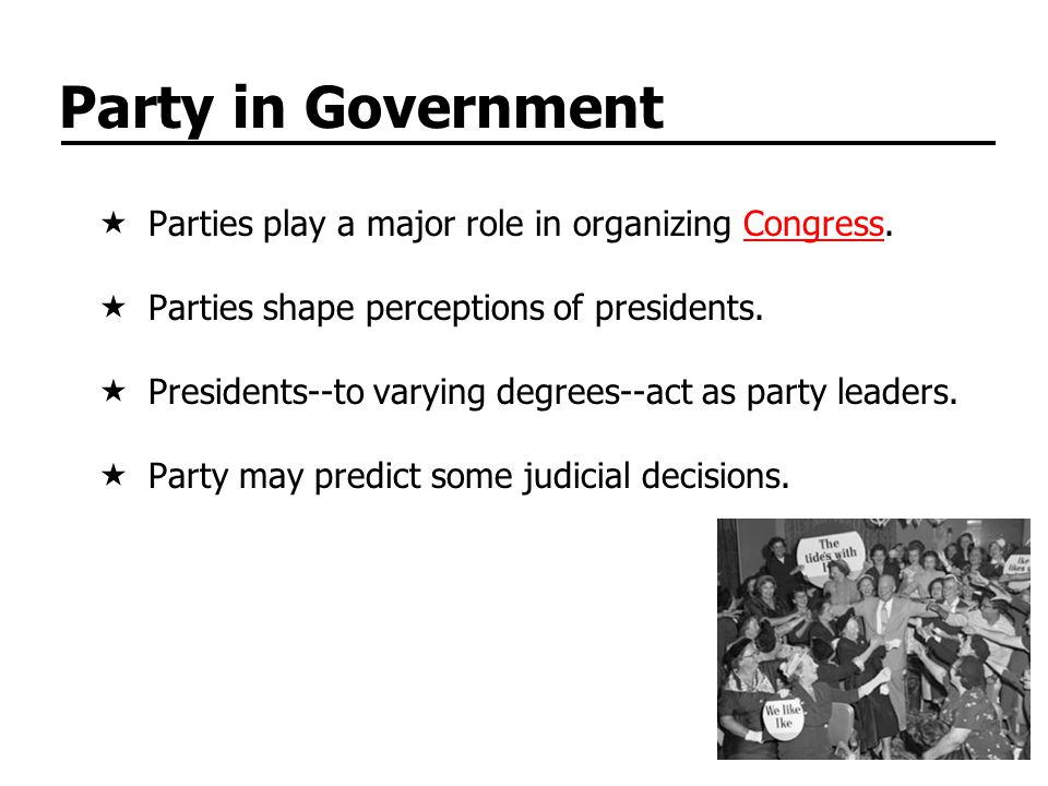 Party in Government Parties play a major role in organizing Congress.Congress Parties shape perceptions of presidents. Presidents--to varying degrees-
