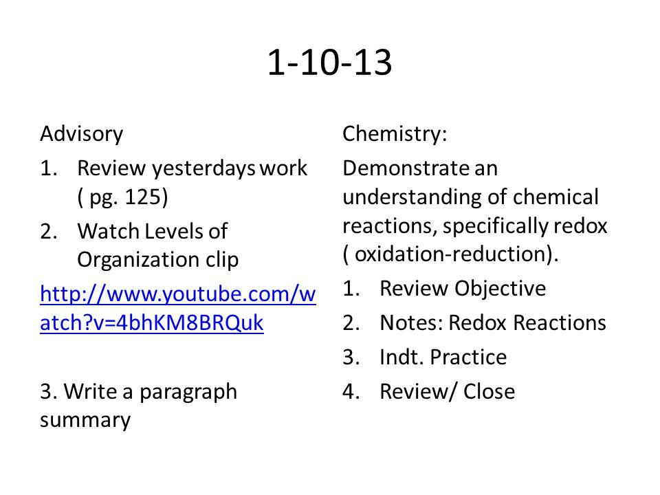 1-10-13 Advisory 1.Review yesterdays work ( pg. 125) 2.Watch Levels of Organization clip http://www.youtube.com/w atch?v=4bhKM8BRQuk 3. Write a paragr