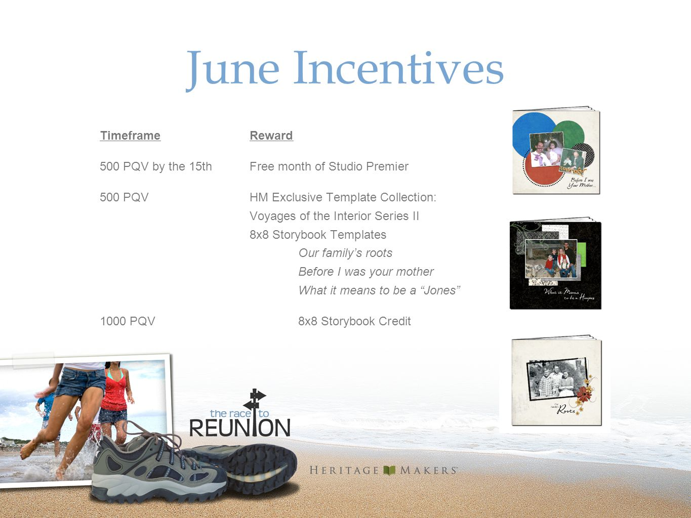 June Incentives TimeframeReward 500 PQV by the 15th Free month of Studio Premier 500 PQVHM Exclusive Template Collection: Voyages of the Interior Series II 8x8 Storybook Templates Our familys roots Before I was your mother What it means to be a Jones 1000 PQV8x8 Storybook Credit