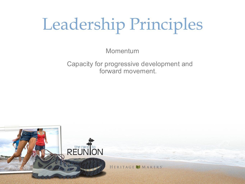 Leadership Principles Momentum Capacity for progressive development and forward movement.
