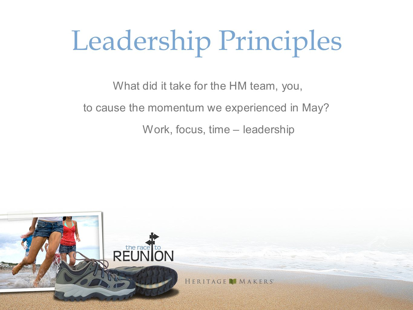 Leadership Principles What did it take for the HM team, you, to cause the momentum we experienced in May.