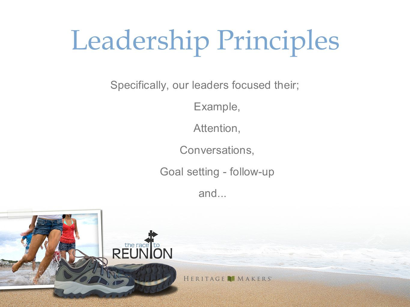 Leadership Principles Specifically, our leaders focused their; Example, Attention, Conversations, Goal setting - follow-up and...