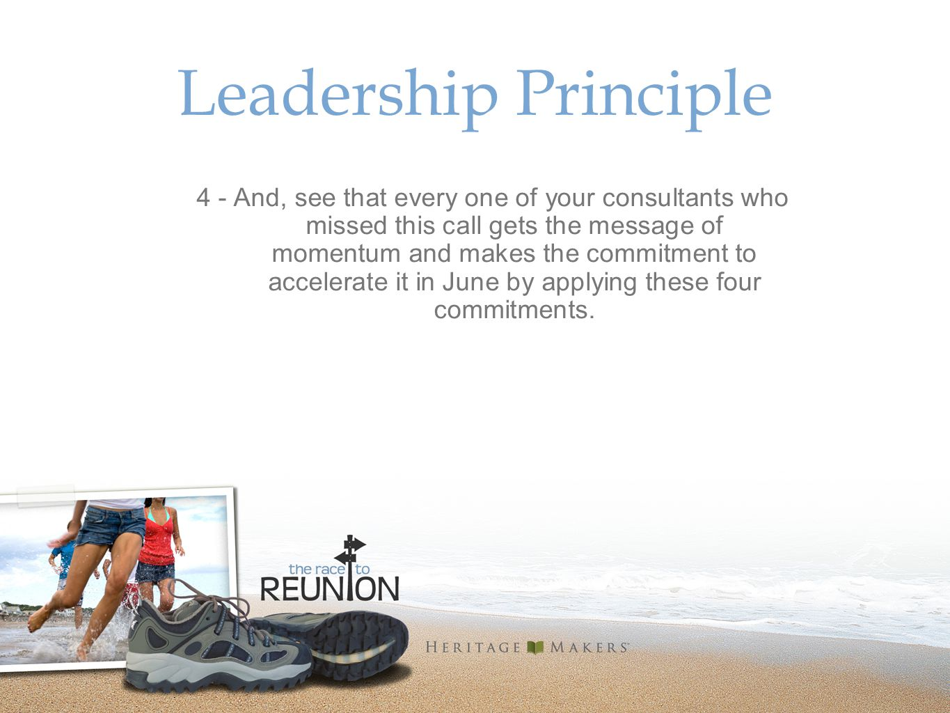 Leadership Principle 4 - And, see that every one of your consultants who missed this call gets the message of momentum and makes the commitment to accelerate it in June by applying these four commitments.