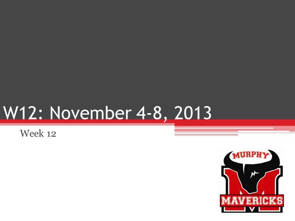 W12: November 4-8, 2013 Week 12