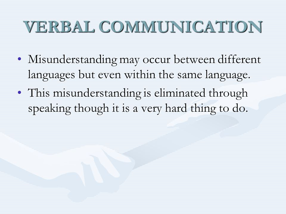 VERBAL COMMUNICATION Misunderstanding may occur between different languages but even within the same language.Misunderstanding may occur between different languages but even within the same language.