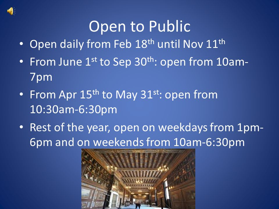 Open to Public Open daily from Feb 18 th until Nov 11 th From June 1 st to Sep 30 th : open from 10am- 7pm From Apr 15 th to May 31 st : open from 10: