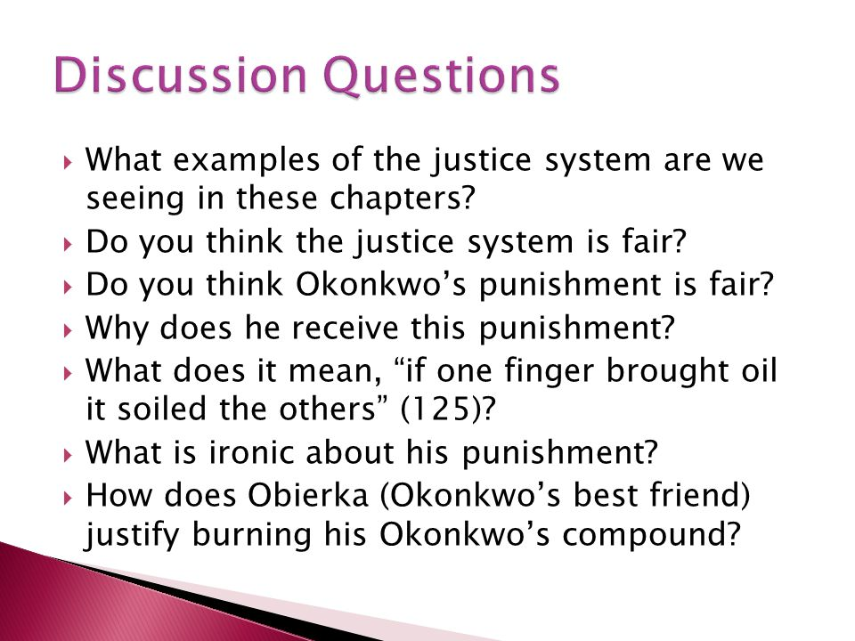 What examples of the justice system are we seeing in these chapters? Do you think the justice system is fair? Do you think Okonkwos punishment is fair