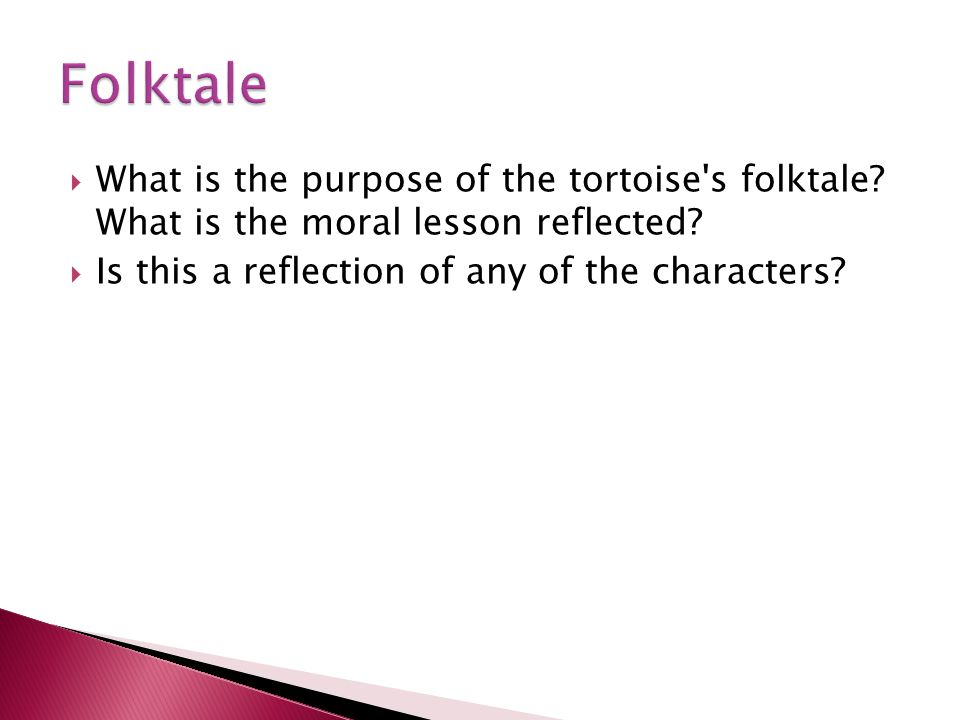 What is the purpose of the tortoise's folktale? What is the moral lesson reflected? Is this a reflection of any of the characters?