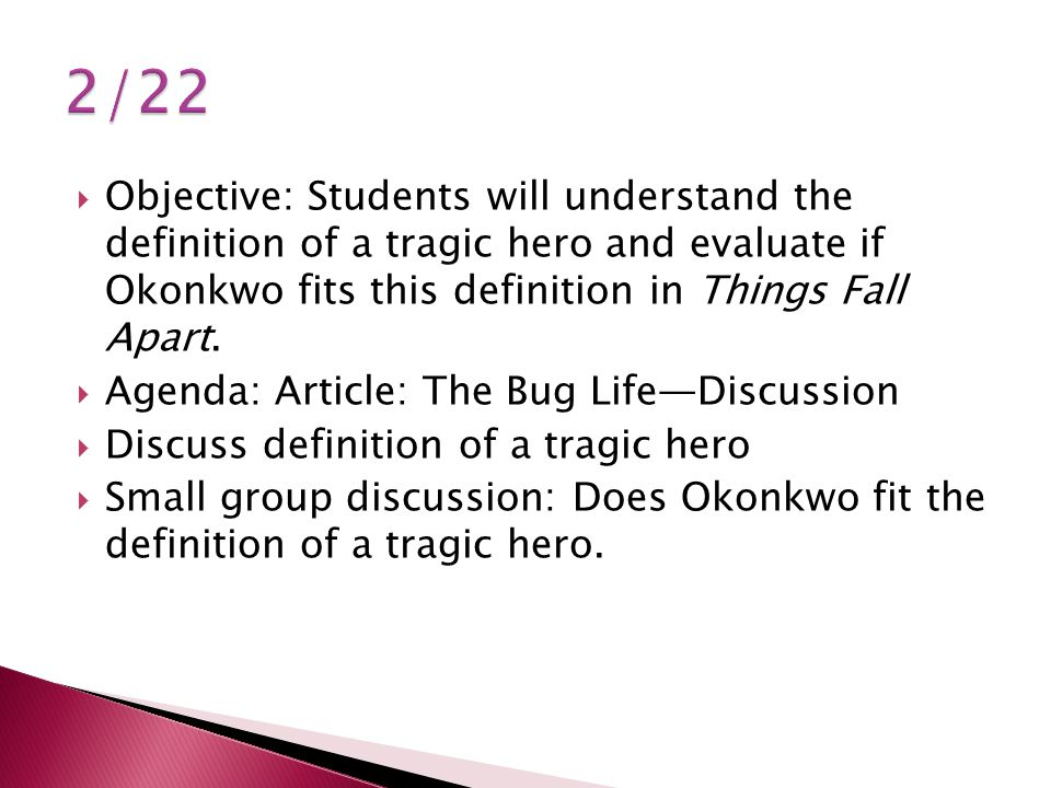 Objective: Students will understand the definition of a tragic hero and evaluate if Okonkwo fits this definition in Things Fall Apart. Agenda: Article