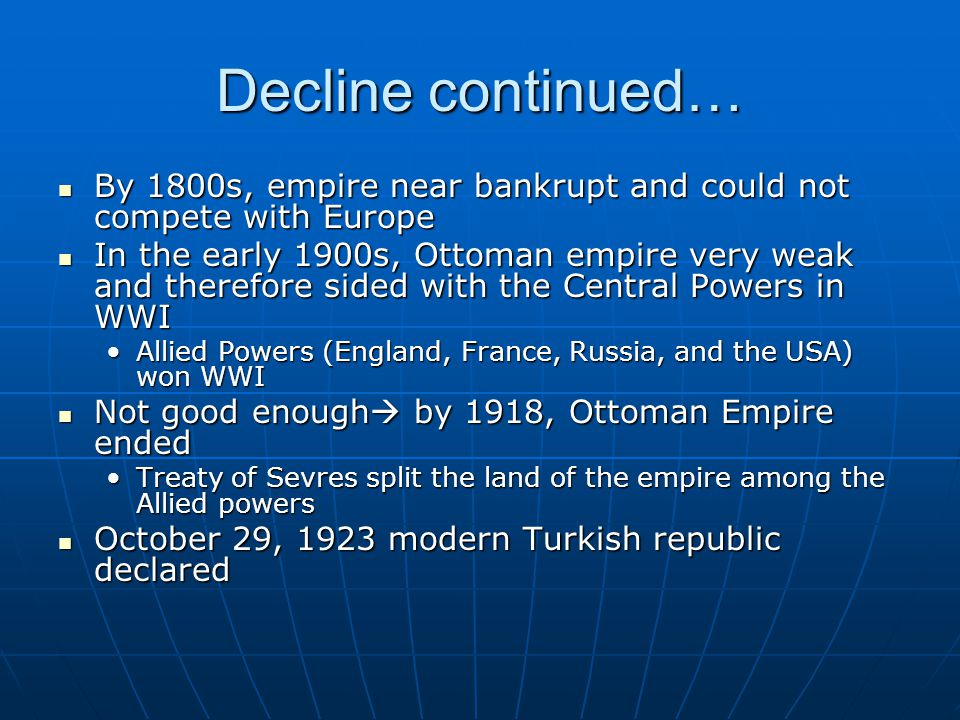 Decline continued… By 1800s, empire near bankrupt and could not compete with Europe By 1800s, empire near bankrupt and could not compete with Europe I