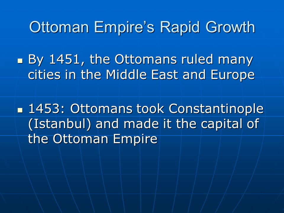 Ottoman Empires Rapid Growth By 1451, the Ottomans ruled many cities in the Middle East and Europe By 1451, the Ottomans ruled many cities in the Midd