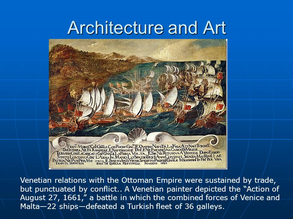 Architecture and Art Venetian relations with the Ottoman Empire were sustained by trade, but punctuated by conflict.. A Venetian painter depicted the