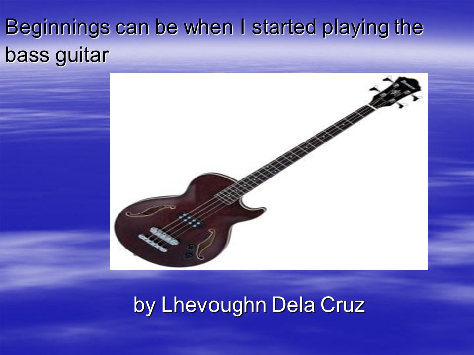 Beginnings can be when I started playing the bass guitar by Lhevoughn Dela Cruz by Lhevoughn Dela Cruz