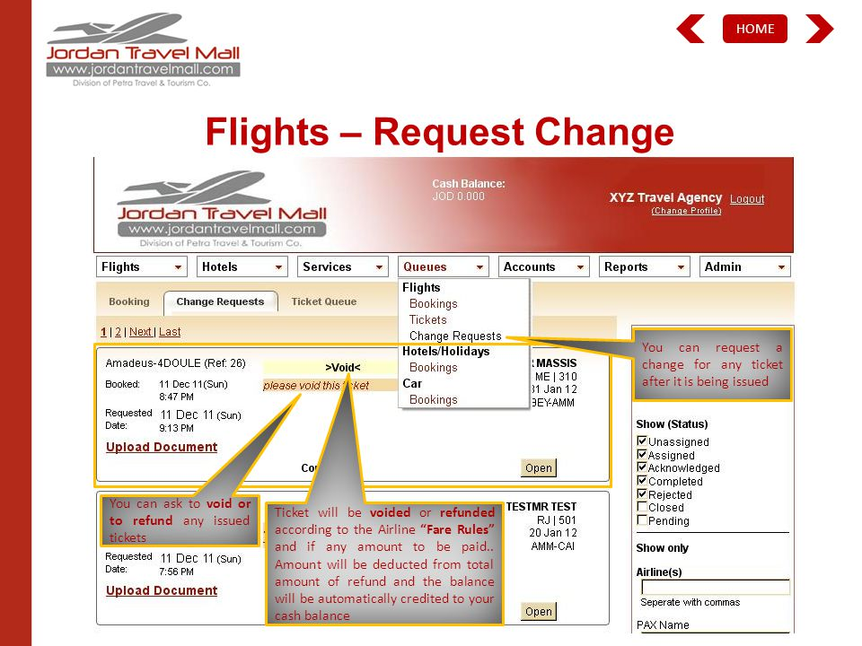 HOME Flights – Request Change You can request a change for any ticket after it is being issued You can ask to void or to refund any issued tickets Ticket will be voided or refunded according to the Airline Fare Rules and if any amount to be paid..