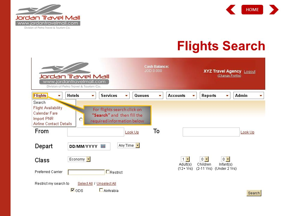 HOME Flights Search For flights search click on Search and then fill the required information below